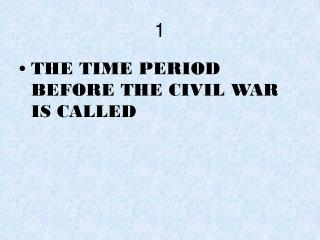THE TIME PERIOD BEFORE THE CIVIL WAR IS CALLED