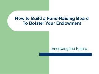 How to Build a Fund-Raising Board  To Bolster Your Endowment
