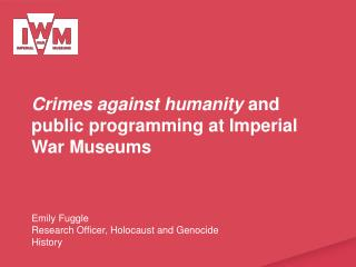 Crimes against humanity  and public programming at Imperial War Museums