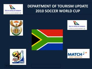 DEPARTMENT OF TOURISM UPDATE 2010 SOCCER WORLD CUP