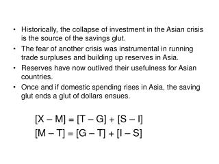 Historically, the collapse of investment in the Asian crisis is the source of the savings glut.