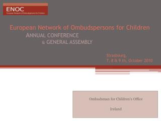 European  Network of  Ombudspersons  for  Children A NNUAL CONFERENCE &  GENERAL ASSEMBLY Strasbourg, 						7, 8 & 9 th