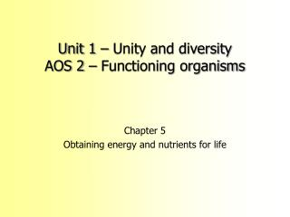 Unit 1 – Unity and diversity AOS 2 – Functioning organisms