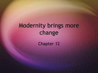 Modernity brings more change