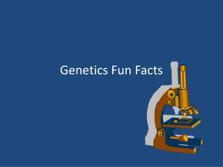 Genetics Fun Facts