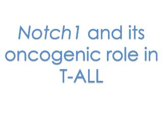 Notch1  and its  oncogenic  role in T-ALL