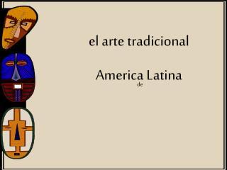 El arte tradicional America Latina