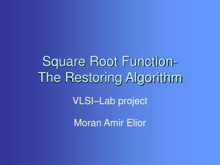 Square Root Function-  The Restoring Algorithm