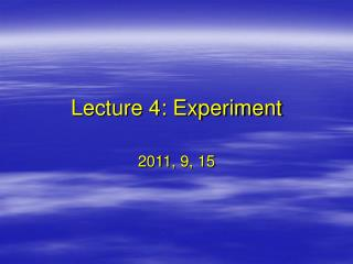 Lecture 4: Experiment
