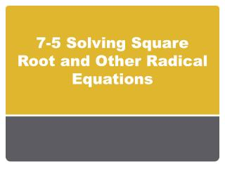 7-5 Solving Square Root and Other Radical Equations