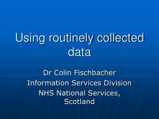 Using routinely collected data