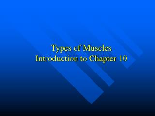 Types of Muscles Introduction to Chapter 10