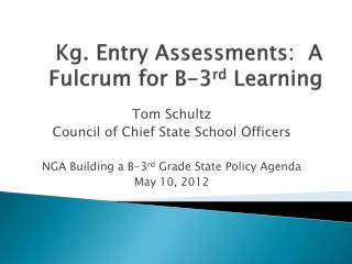 Kg. Entry Assessments:  A Fulcrum for B-3 rd  Learning