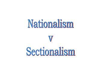 Nationalism v Sectionalism