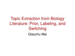 Topic Extraction from Biology Literature: Prior, Labeling, and Switching