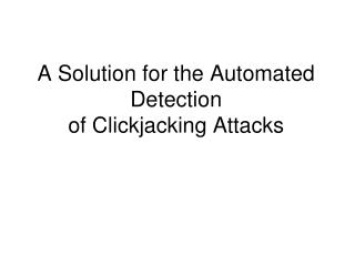 A Solution for the Automated Detection of Clickjacking Attacks