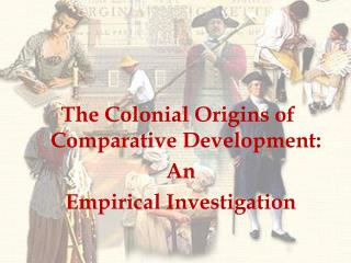 The Colonial Origins of Comparative Development:  An  Empirical Investigation