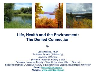 Life, Health and the Environment:  The Denied Connection By, Laura Westra, Ph.D.