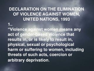 DECLARATION ON THE ELIMINATION OF VIOLENCE AGAINST WOMEN, UNITED NATIONS, 1993 1..