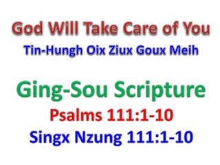 God Will Take Care of You Tin-Hungh Oix Ziux Goux Meih Ging-Sou Scripture  Psalms 111:1-10  Singx Nzung 111:1-10