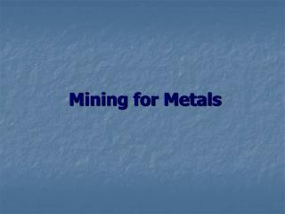 Mining for Metals