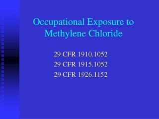 Occupational Exposure to Methylene Chloride