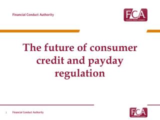 The  future of consumer credit  and payday regulation