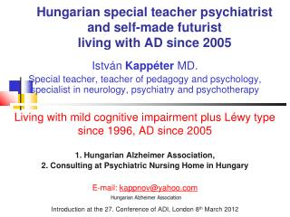 Hungarian special teacher psychiatrist and self-made futurist living with AD since 2005