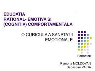 EDUCATIA RATIONAL -  EMOTIVA SI  (COGNITIV) COMPORTAMENTALA
