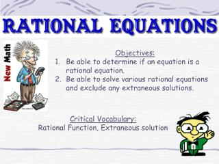 Objectives: Be able to determine if an equation is a rational equation. Be able to solve various rational equations and
