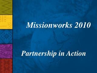 Missionworks 2010 Partnership in Action