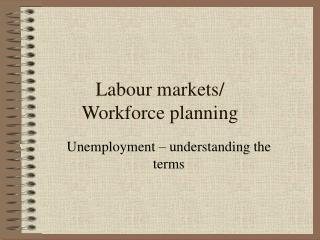 Labour markets/ Workforce planning