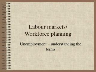Labour markets/ Workforce planning