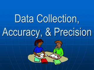 Data Collection, Accuracy, & Precision