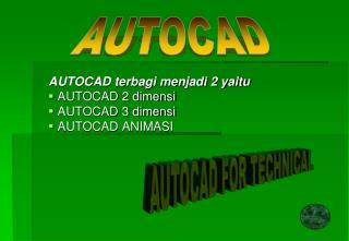 AUTOCAD terbagi menjadi 2 yaitu  AUTOCAD 2 dimensi  AUTOCAD 3 dimensi  AUTOCAD ANIMASI