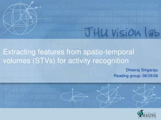 Extracting features from spatio-temporal volumes (STVs) for activity recognition