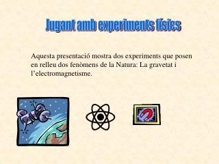 Jugant amb experiments físics