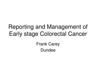 Reporting and Management of Early stage Colorectal Cancer