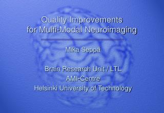 Quality Improvements for Multi-Modal Neuroimaging