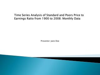 Time Series Analysis of Standard and  Poors  Price to Earnings Ratio from 1900 to 2008: Monthly Data