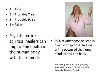 4  = True 3  = Probably True 2 = Probably False 1 = False Psychic and/or spiritual healers can impact the health of the