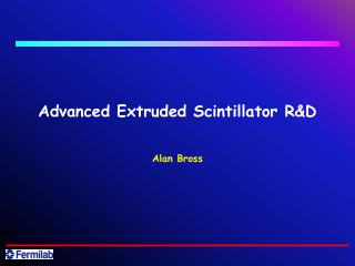 Advanced Extruded Scintillator R&D