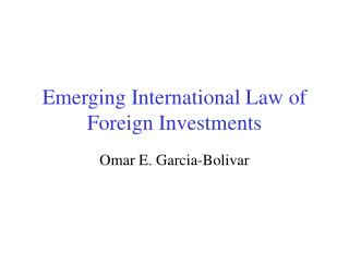 Emerging International Law of Foreign Investments