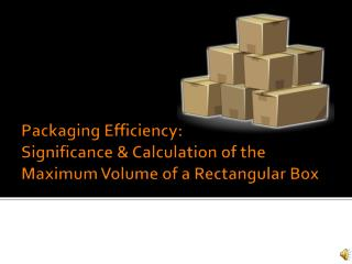 Packaging Efficiency:  Significance & Calculation of the Maximum Volume of a Rectangular Box
