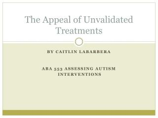 The Appeal of  U nvalidated Treatments