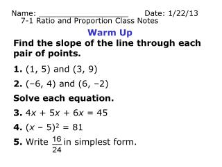 Warm Up Find the slope of the line through each pair of points. 1. (1, 5) and (3, 9) 2.  (–6,