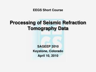 EEGS Short Course   Processing of Seismic Refraction Tomography Data