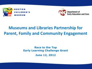 Museums and Libraries Partnership for Parent, Family and Community Engagement Race to the Top Early Learning Challenge
