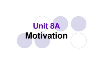 Unit 8A Motivation