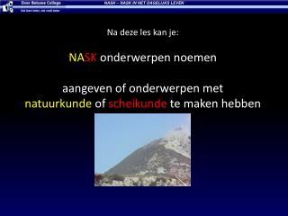 Na deze  les kan je: NA SK onderwerpen noemen aangeven  of  onderwerpen met   natuurkunde of  scheikunde  te maken hebb